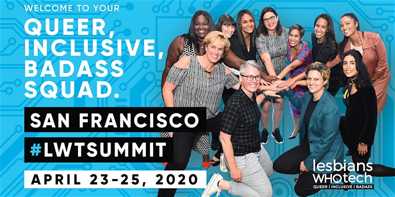 Lesbians Who Tech & Allies San Francisco 2020 Summit